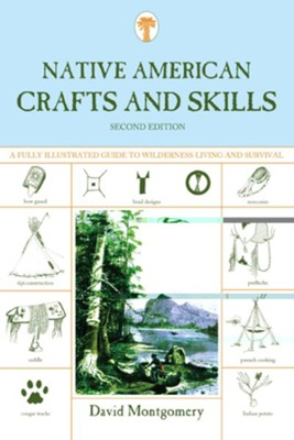 Native American Crafts and Skills: A Fully Illustrated Guide to Wilderness Living and Survival, 2nd Edition  -     By: David Montgomery