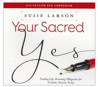 Your Sacred Yes: Trading Life-Draining Obligation for Freedom, Passion, and Joy--DVD  -     By: Susie Larson