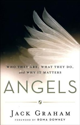 Angels: Who They Are, What They Do, and Why It Matters  -     By: Jack Graham