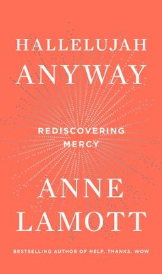 Hallelujah Anyway: Rediscovering Mercy  -     By: Anne Lamott