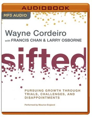 Sifted: Pursuing Growth through Trials, Challenges, and Disappointments - unabridged audio book on MP3-CD  -     Narrated By: Maurice England     By: Wayne Cordeiro, Francis Chan, Larry Osborne
