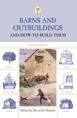 Barns and Outbuildings and How to Build Them, 2nd Edition  -     By: Byron D. Halsted