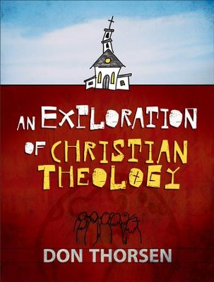 Exploration of Christian Theology, An - eBook  -     By: Don Thorsen