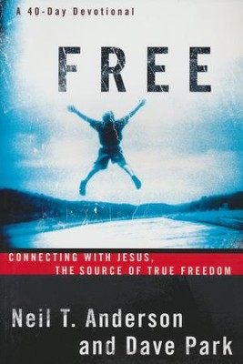 Free: Connecting With Jesus: The Source of True Freedom  -     By: Neil T. Anderson, Dave Park