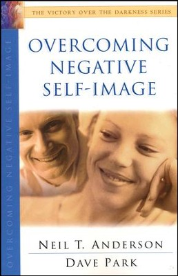 Overcoming Negative Self-Image  -     By: Neil T. Anderson, Dave Park