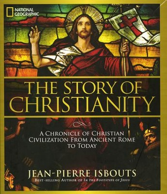 The Story of Christianity: A Chronicle of Christian Civilization From Ancient Rome to Today  -     By: Jean-Pierre Isbouts