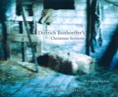 Dietrich Bonhoeffer's Christmas Sermons - unabridged audio book on CD  -     By: Edwin Robertson, Dietrich Bonhoeffer