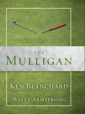 The Mulligan: A Parable of Second Chances  -     By: Ken Blanchard, Wally Armstrong