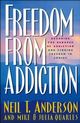 Freedom from Addiction: Breaking the Bondage of Addiction and Finding Freedom in Christ  -     By: Neil T. Anderson, Mike Quarles, Julia Quarles