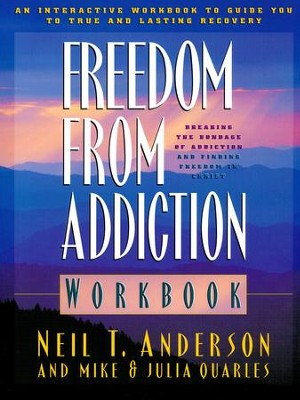 Freedom from Addiction Workbook: Breaking the Bondage of Addiction and Finding Freedom in Christ  -     By: Neil T. Anderson, Mike Quarles, Julia Quarles