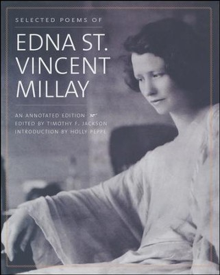 Selected Poems of Edna St. Vincent Millay: An Annotated Edition  -     Edited By: Timothy F. Jackson     By: Edna St.Vincent Millay
