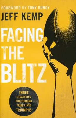 Facing the Blitz: Three Strategies for Turning Trials into Triumphs  -     By: Jeff Kemp