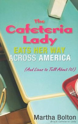 The Cafeteria Lady Eats Her Way Across America: And Lives to Tell About It!  -     By: Martha Bolton