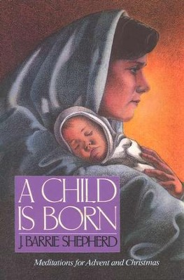 A Child Is Born   -     By: J. Barrie Shepherd