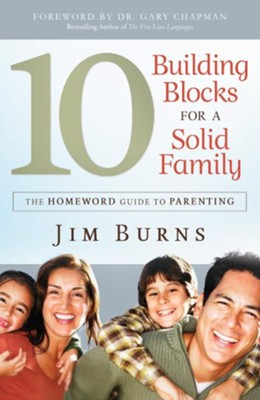 10 Building Blocks for a Solid Family: The Homeword Guide to Parenting  -     By: Jim Burns