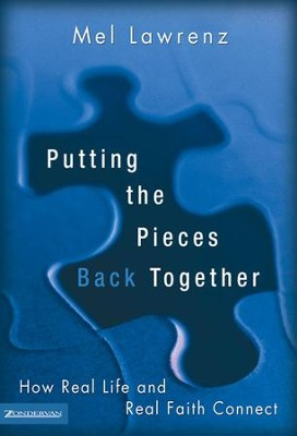 Putting the Pieces Back Together: How Real Life and Real Faith Connect  -     By: Mel Lawrenz