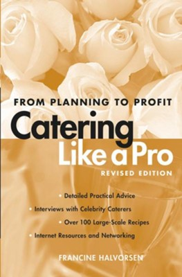 Catering Like a Pro Revised Edition: From Planning to Profit  -     By: Francine Halvorsen