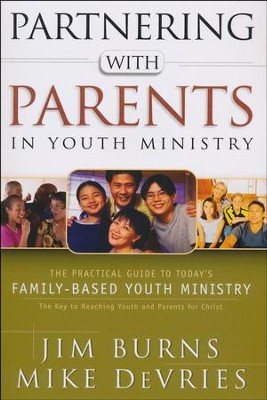 Partnering with Parents in Youth Ministry: The Practical Guide to Today's Family-Based Youth Ministry  -     By: Jim Burns, Mike DeVries