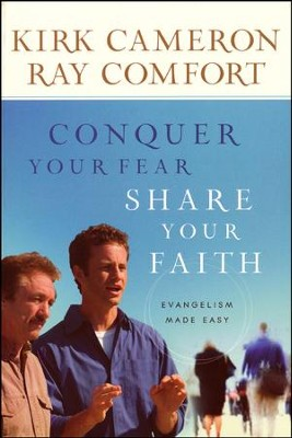 Conquer Your Fear, Share Your Faith: Evangelism Made Easy  -     By: Kirk Cameron, Ray Comfort