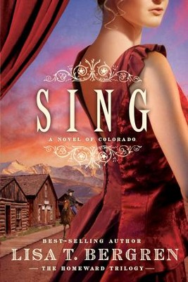 Sing: A Novel of Colorado - eBook  -     By: Lisa T. Bergren