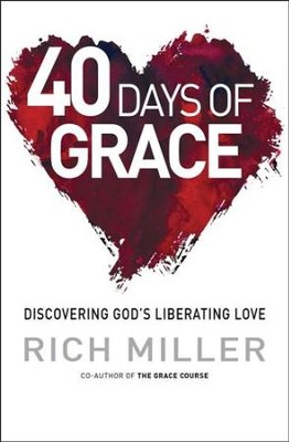 40 Days of Grace: Discovering God's Liberating Love  -     By: Rich Miller