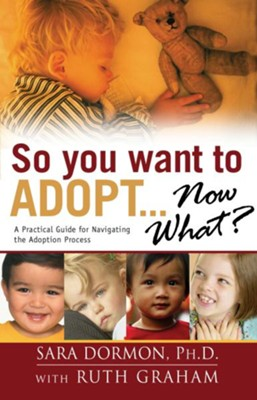 So You Want to Adopt. . .Now What?  -     By: Sara Dormon Ph.D., Ruth Graham