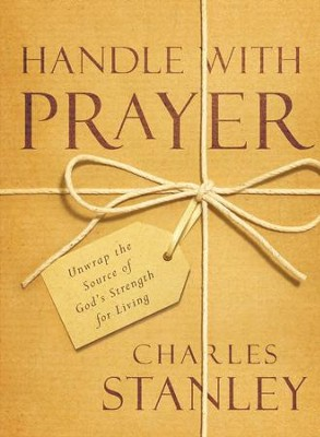 Handle with Prayer: Unwrap the Source of God's Strength for Living - eBook  -     By: Charles F. Stanley