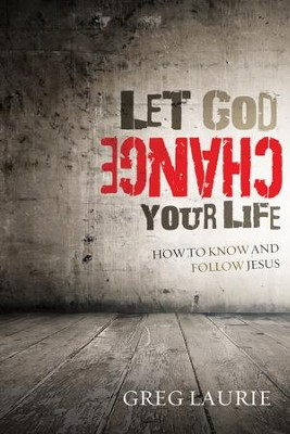 Let God Change Your Life: How to Know and Follow Jesus - eBook  -     By: Greg Laurie