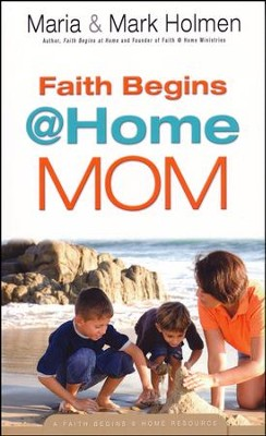 Faith Begins @ Home Mom  -     By: Mark Holmen