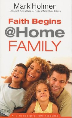 Faith Begins @ Home Family  -     By: Mark Holmen