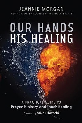 Our Hands His Healing: A Practical Guide to Prayer Ministry and Inner Healing  -     By: Jeannie Morgan