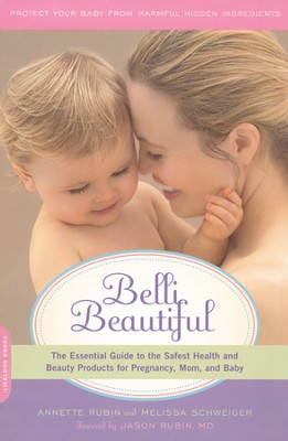 Belli Beautiful, The Essential Guide to the Safest Health & Beauty Products for Pregnancy, Mom & Baby  -     By: Annette Rubin, Melissa Schweiger