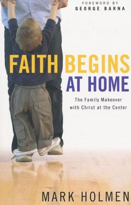 Faith Begins at Home  -     By: Mark Holmen