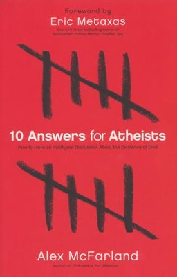 10 Answers for Atheists: How to Have an Intelligent Discussion About the Existence of God  -     By: Alex McFarland