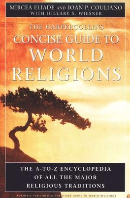 The Harper Collins Concise Guide to World Religions     -     By: Mircea Eliade, Ioan Couliano, Hillary S. Wiesner