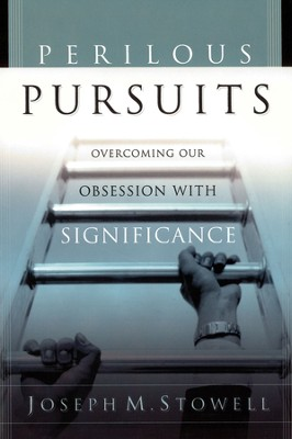 Perilous Pursuits: Overcoming Our Obsession with Significance - eBook  -     By: Joseph M. Stowell