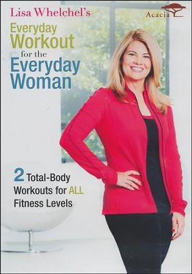 Lisa Whelchel's Everyday Workout for the Everyday Woman   -