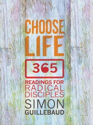 Choose Life: 365 Readings for Radical Disciples  -     By: Simon Guillebaud