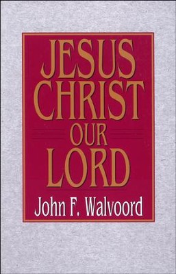 Jesus Christ Our Lord - eBook  -     By: John F. Walvoord
