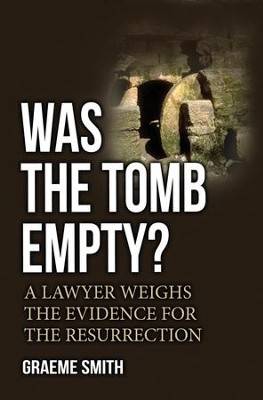 Was the Tomb Empty?: A Lawyer Weighs the Evidence for the Resurrection  -     By: Graeme Smith