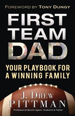 First Team Dad: Your Playbook for a Winning Family  -     By: J. Drew Pittman