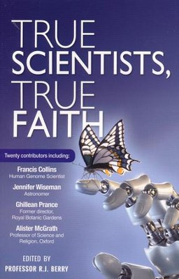 True Scientists, True Faith  -     By: R.J. Berry