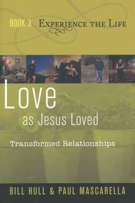 Book 3: Experience the Life Series, Love as Jesus Loved -  Transformed Relationships  -     By: Bill Hull, Paul Mascarella