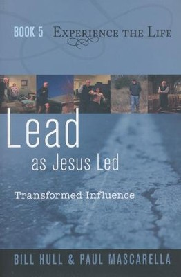 Lead as Jesus Led: Transformed Influence  -     By: Bill Hull, Paul Mascarella