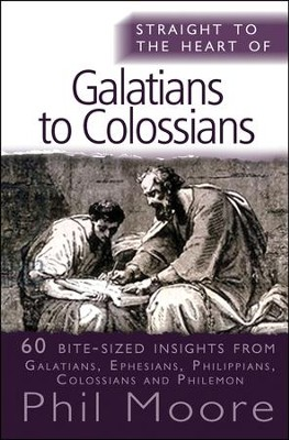 Straight to the Heart of Galatians to Colossians: 60 Bite-Sized Insights  -     By: Phil Moore