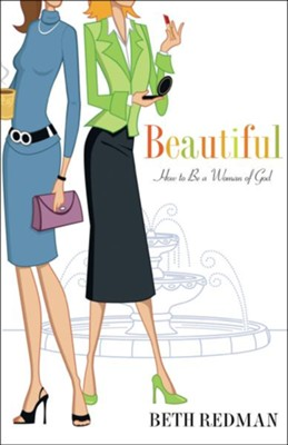 Beautiful: How to Be A Beautiful Woman of God in a Cosmetic World  -     By: Beth Redman