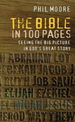 The Bible in 100 Pages: Seeing the Big Picture in God's Great Story  -     By: Phil Moore