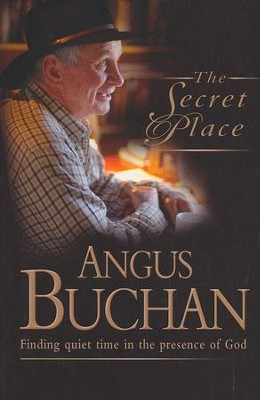 The Secret Place: Finding Quiet Time in the Presence of God  -     By: Angus Buchan