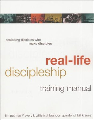 Real-Life Discipleship Training Manual: Equipping  Disciples Who Make Disciples  -     By: Jim Putman, Brandon Guindon, Avery Willis