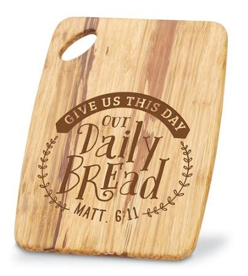 Give Us This Day Our Daily Bread, Bamboo Cutting Board  -